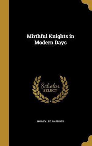 Bog, hardback Mirthful Knights in Modern Days af Harvey Lee Marriner