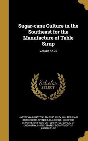 Bog, hardback Sugar-Cane Culture in the Southeast for the Manufacture of Table Sirup; Volume No.75 af Harvey Washington 1844-1930 Wiley, Walter Blair Roddenbery