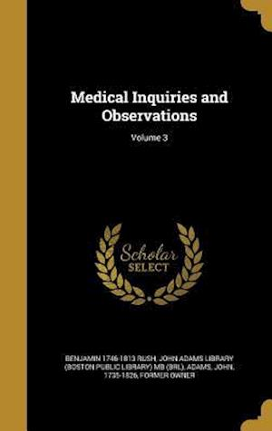 Medical Inquiries and Observations; Volume 3 af Benjamin 1746-1813 Rush