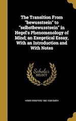 The Transition from Bewusstsein to Selbstbewusstsein in Hegel's Phenomenology of Mind; An Exegetical Essay, with an Introduction and with Notes af Henry Bradford 1882-1938 Smith