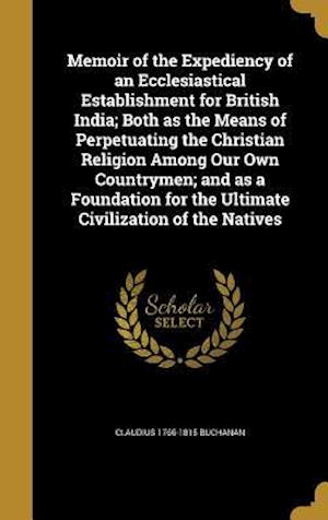 Bog, hardback Memoir of the Expediency of an Ecclesiastical Establishment for British India; Both as the Means of Perpetuating the Christian Religion Among Our Own af Claudius 1766-1815 Buchanan