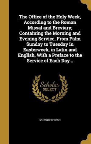 Bog, hardback The Office of the Holy Week, According to the Roman Missal and Breviary; Containing the Morning and Evening Service, from Palm Sunday to Tuesday in Ea