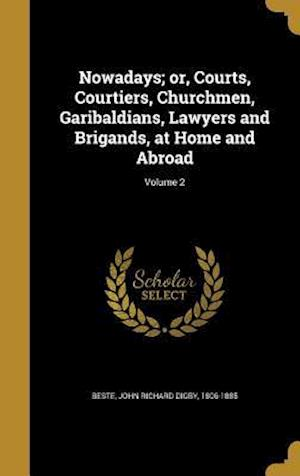 Bog, hardback Nowadays; Or, Courts, Courtiers, Churchmen, Garibaldians, Lawyers and Brigands, at Home and Abroad; Volume 2