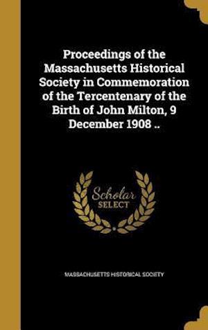 Bog, hardback Proceedings of the Massachusetts Historical Society in Commemoration of the Tercentenary of the Birth of John Milton, 9 December 1908 ..