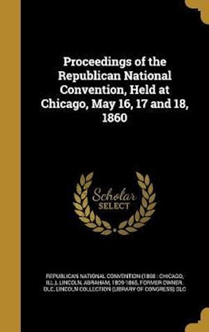 Bog, hardback Proceedings of the Republican National Convention, Held at Chicago, May 16, 17 and 18, 1860