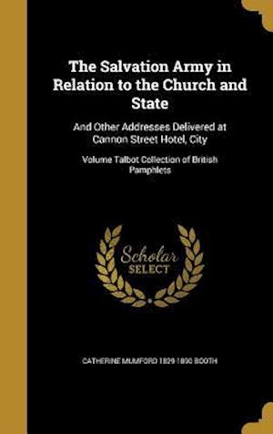 Bog, hardback The Salvation Army in Relation to the Church and State af Catherine Mumford 1829-1890 Booth