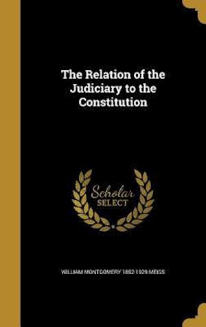 Bog, hardback The Relation of the Judiciary to the Constitution af William Montgomery 1852-1929 Meigs