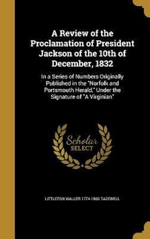 Bog, hardback A   Review of the Proclamation of President Jackson of the 10th of December, 1832 af Littleton Waller 1774-1860 Tazewell