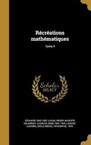 Recreations Mathematiques; Tome 4 af Edouard 1842-1891 Lucas, Henry Auguste Delannoy, Charles Ange 1841-1920 Laisant