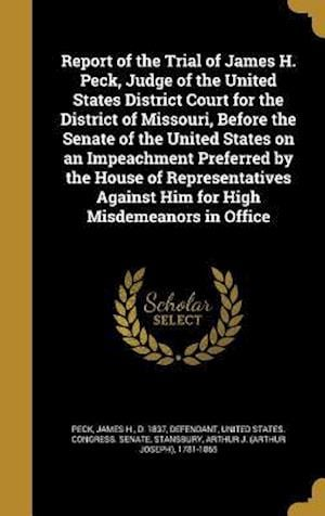 Bog, hardback Report of the Trial of James H. Peck, Judge of the United States District Court for the District of Missouri, Before the Senate of the United States o