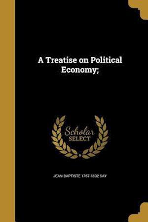 Bog, paperback A Treatise on Political Economy; af Jean Baptiste 1767-1832 Say