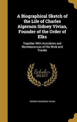 Bog, hardback A   Biographical Sketch of the Life of Charles Algernon Sidney Vivian, Founder of the Order of Elks af Imogen Holbrook Vivian