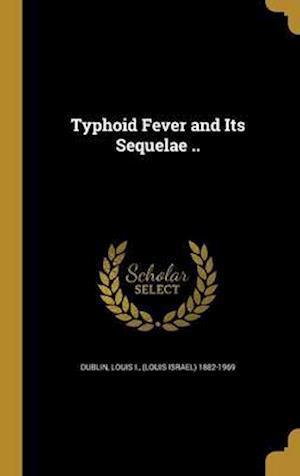 Bog, hardback Typhoid Fever and Its Sequelae ..