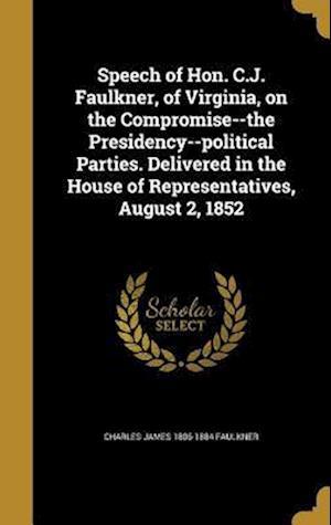 Bog, hardback Speech of Hon. C.J. Faulkner, of Virginia, on the Compromise--The Presidency--Political Parties. Delivered in the House of Representatives, August 2, af Charles James 1806-1884 Faulkner