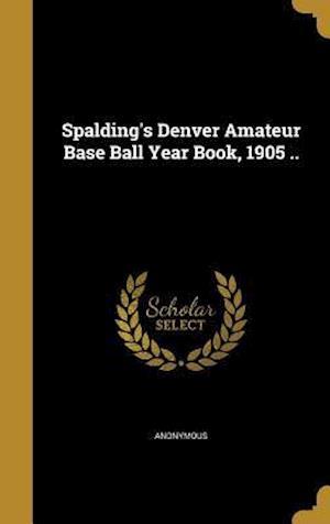 Bog, hardback Spalding's Denver Amateur Base Ball Year Book, 1905 ..