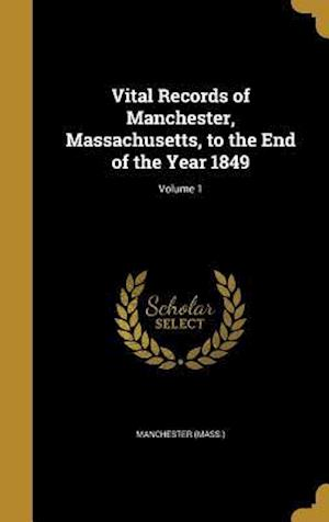 Bog, hardback Vital Records of Manchester, Massachusetts, to the End of the Year 1849; Volume 1