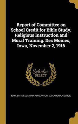 Bog, hardback Report of Committee on School Credit for Bible Study, Religious Instruction and Moral Training. Des Moines, Iowa, November 2, 1916
