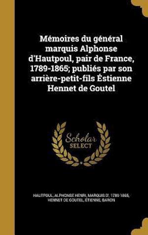 Bog, hardback Memoires Du General Marquis Alphonse D'Hautpoul, Pair de France, 1789-1865; Publies Par Son Arriere-Petit-Fils Estienne Hennet de Goutel