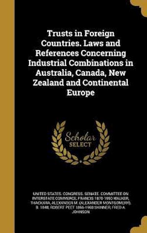Trusts in Foreign Countries. Laws and References Concerning Industrial Combinations in Australia, Canada, New Zealand and Continental Europe af Francis 1870-1950 Walker