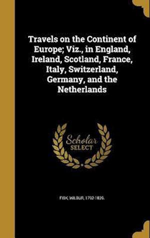 Bog, hardback Travels on the Continent of Europe; Viz., in England, Ireland, Scotland, France, Italy, Switzerland, Germany, and the Netherlands