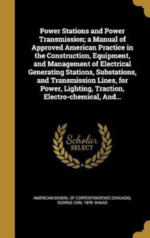 Bog, hardback Power Stations and Power Transmission; A Manual of Approved American Practice in the Construction, Equipment, and Management of Electrical Generating af George Carl 1878- Shaad