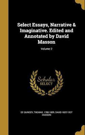 Bog, hardback Select Essays, Narrative & Imaginative. Edited and Annotated by David Masson; Volume 2 af David 1822-1907 Masson
