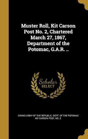 Bog, hardback Muster Roll, Kit Carson Post No. 2, Chartered March 27, 1867, Department of the Potomac, G.A.R. ..