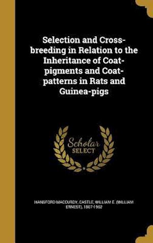 Bog, hardback Selection and Cross-Breeding in Relation to the Inheritance of Coat-Pigments and Coat-Patterns in Rats and Guinea-Pigs af Hansford Maccurdy