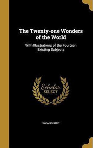 Bog, hardback The Twenty-One Wonders of the World af Sara S. Sharp