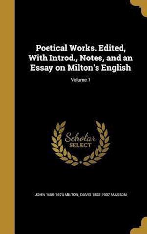 Bog, hardback Poetical Works. Edited, with Introd., Notes, and an Essay on Milton's English; Volume 1 af John 1608-1674 Milton, David 1822-1907 Masson