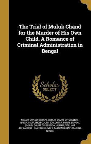 Bog, hardback The Trial of Muluk Chand for the Murder of His Own Child. a Romance of Criminal Administration in Bengal