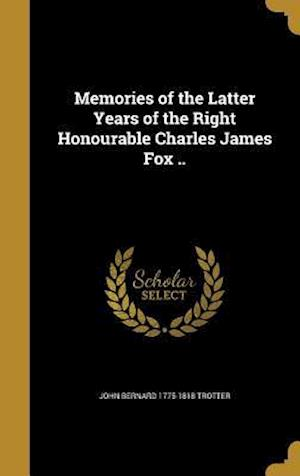 Bog, hardback Memories of the Latter Years of the Right Honourable Charles James Fox .. af John Bernard 1775-1818 Trotter