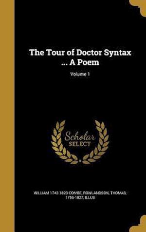 Bog, hardback The Tour of Doctor Syntax ... a Poem; Volume 1 af William 1742-1823 Combe