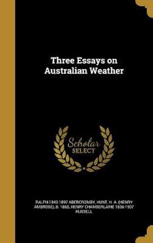 Three Essays on Australian Weather af Ralph 1842-1897 Abercromby, Henry Chamberlaine 1836-1907 Russell