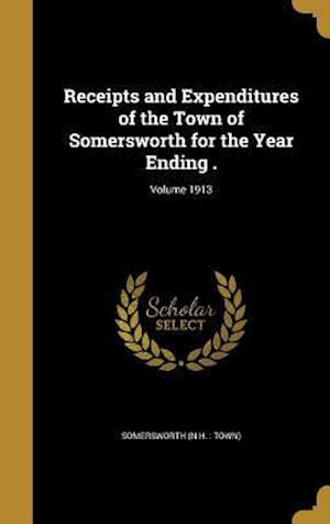 Bog, hardback Receipts and Expenditures of the Town of Somersworth for the Year Ending .; Volume 1913