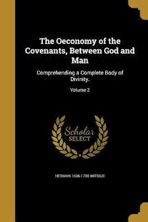 Bog, paperback The Oeconomy of the Covenants, Between God and Man af Herman 1636-1708 Witsius