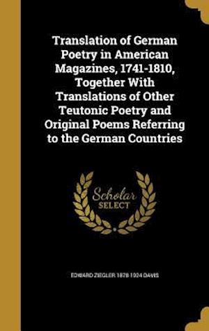 Bog, hardback Translation of German Poetry in American Magazines, 1741-1810, Together with Translations of Other Teutonic Poetry and Original Poems Referring to the af Edward Ziegler 1878-1924 Davis
