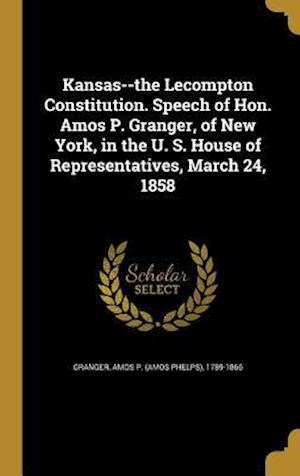 Bog, hardback Kansas--The Lecompton Constitution. Speech of Hon. Amos P. Granger, of New York, in the U. S. House of Representatives, March 24, 1858