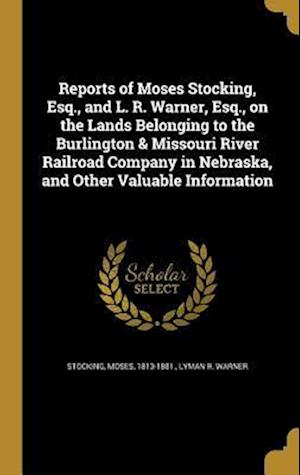 Bog, hardback Reports of Moses Stocking, Esq., and L. R. Warner, Esq., on the Lands Belonging to the Burlington & Missouri River Railroad Company in Nebraska, and O af Lyman R. Warner