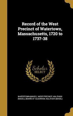 Bog, hardback Record of the West Precinct of Watertown, Massachusetts, 1720 to 1737-38