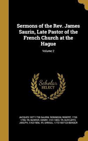 Bog, hardback Sermons of the REV. James Saurin, Late Pastor of the French Church at the Hague; Volume 2 af Jacques 1677-1730 Saurin