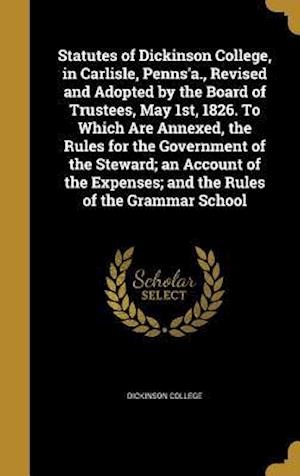 Bog, hardback Statutes of Dickinson College, in Carlisle, Penns'a., Revised and Adopted by the Board of Trustees, May 1st, 1826. to Which Are Annexed, the Rules for