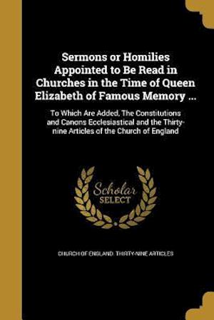 Bog, paperback Sermons or Homilies Appointed to Be Read in Churches in the Time of Queen Elizabeth of Famous Memory ...