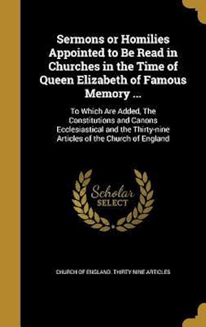 Bog, hardback Sermons or Homilies Appointed to Be Read in Churches in the Time of Queen Elizabeth of Famous Memory ...
