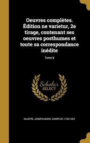 Bog, hardback Oeuvres Completes. Edition Ne Varietur, 2e Tirage, Contenant Ses Oeuvres Posthumes Et Toute Sa Correspondance Inedite; Tome 8