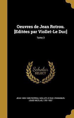 Oeuvres de Jean Rotrou. [Editees Par Viollet-Le Duc]; Tome 3 af Jean 1609-1650 Rotrou