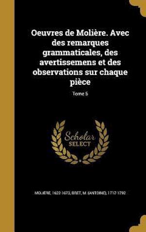 Bog, hardback Oeuvres de Moliere. Avec Des Remarques Grammaticales, Des Avertissemens Et Des Observations Sur Chaque Piece; Tome 5
