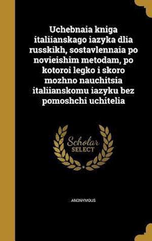 Bog, hardback Uchebnaia Kniga Italiianskago Iazyka Dlia Russkikh, Sostavlennaia Po Novieishim Metodam, Po Kotoroi Legko I Skoro Mozhno Nauchitsia Italiianskomu Iazy