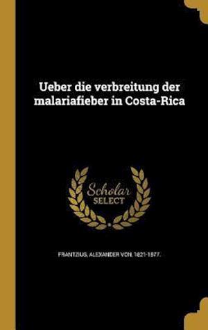 Bog, hardback Ueber Die Verbreitung Der Malariafieber in Costa-Rica