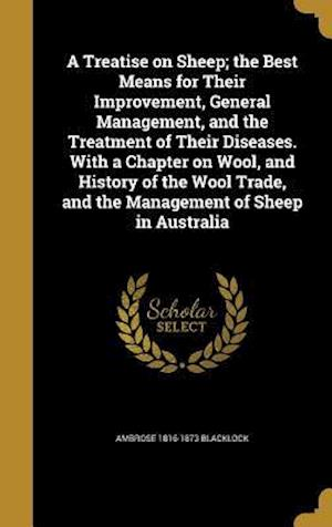 Bog, hardback A   Treatise on Sheep; The Best Means for Their Improvement, General Management, and the Treatment of Their Diseases. with a Chapter on Wool, and Hist af Ambrose 1816-1873 Blacklock